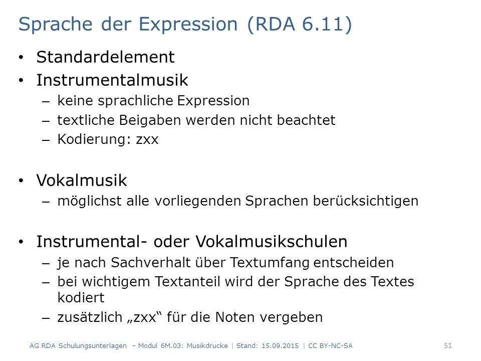 Sprache der Expression (RDA 6.11) Standardelement Instrumentalmusik – keine sprachliche Expression – textliche Beigaben werden nicht beachtet – Kodier