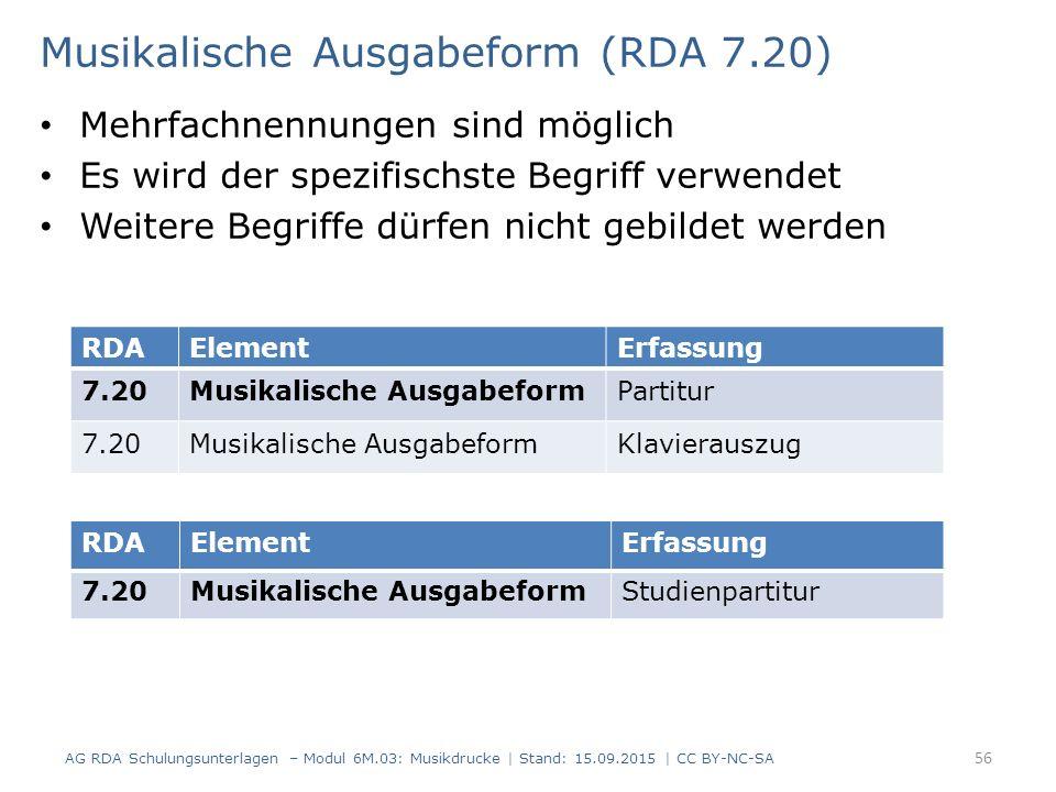 Musikalische Ausgabeform (RDA 7.20) Mehrfachnennungen sind möglich Es wird der spezifischste Begriff verwendet Weitere Begriffe dürfen nicht gebildet