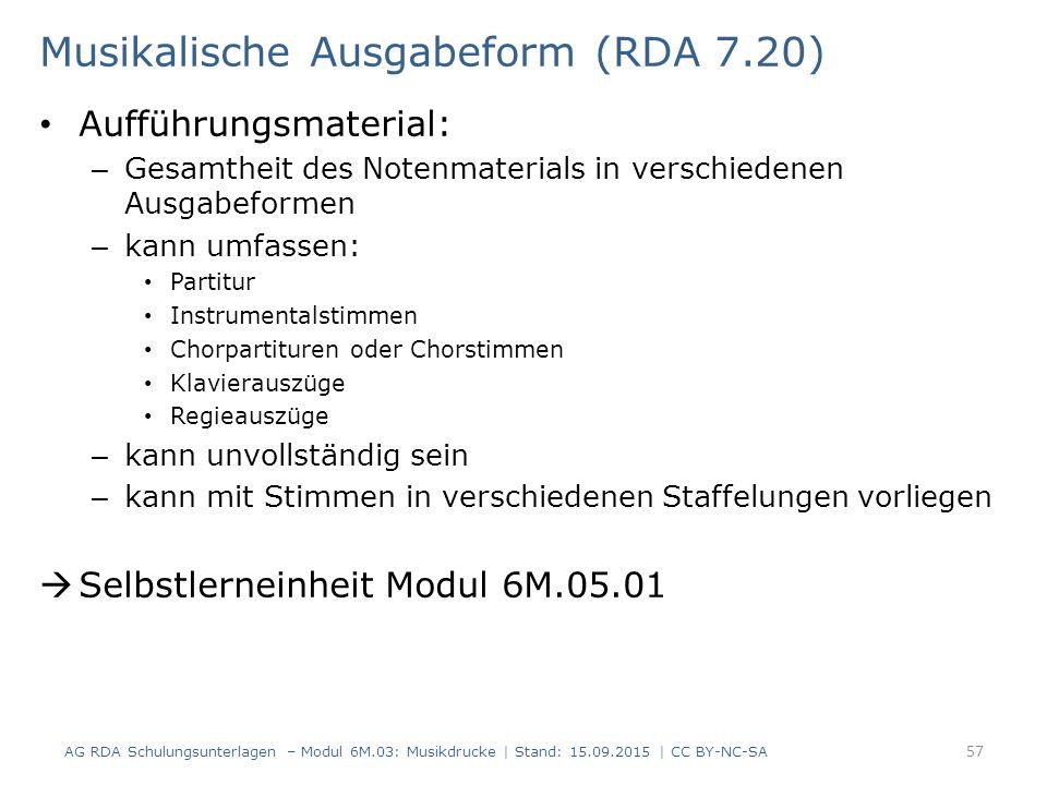 Musikalische Ausgabeform (RDA 7.20) Aufführungsmaterial: – Gesamtheit des Notenmaterials in verschiedenen Ausgabeformen – kann umfassen: Partitur Inst