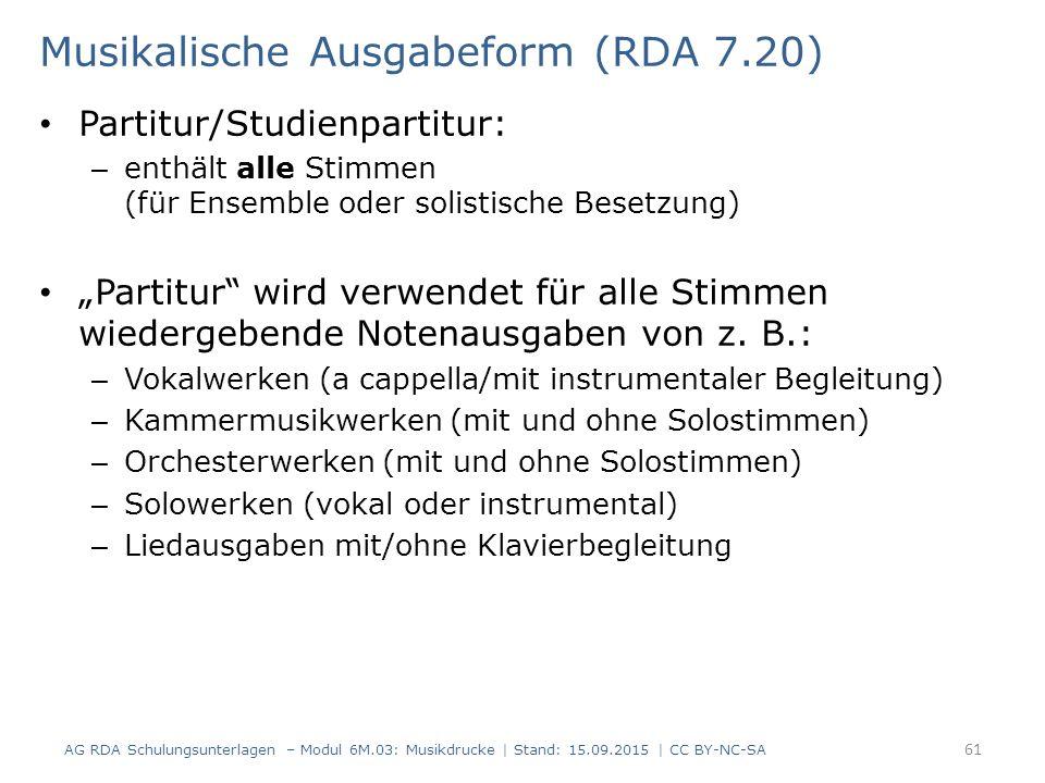 """Musikalische Ausgabeform (RDA 7.20) Partitur/Studienpartitur: – enthält alle Stimmen (für Ensemble oder solistische Besetzung) """"Partitur"""" wird verwend"""