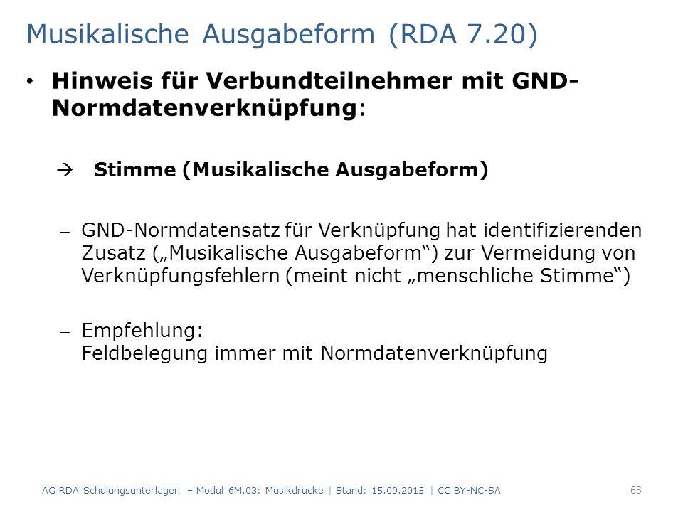 Musikalische Ausgabeform (RDA 7.20) Hinweis für Verbundteilnehmer mit GND- Normdatenverknüpfung:  Stimme (Musikalische Ausgabeform) GND-Normdatensat