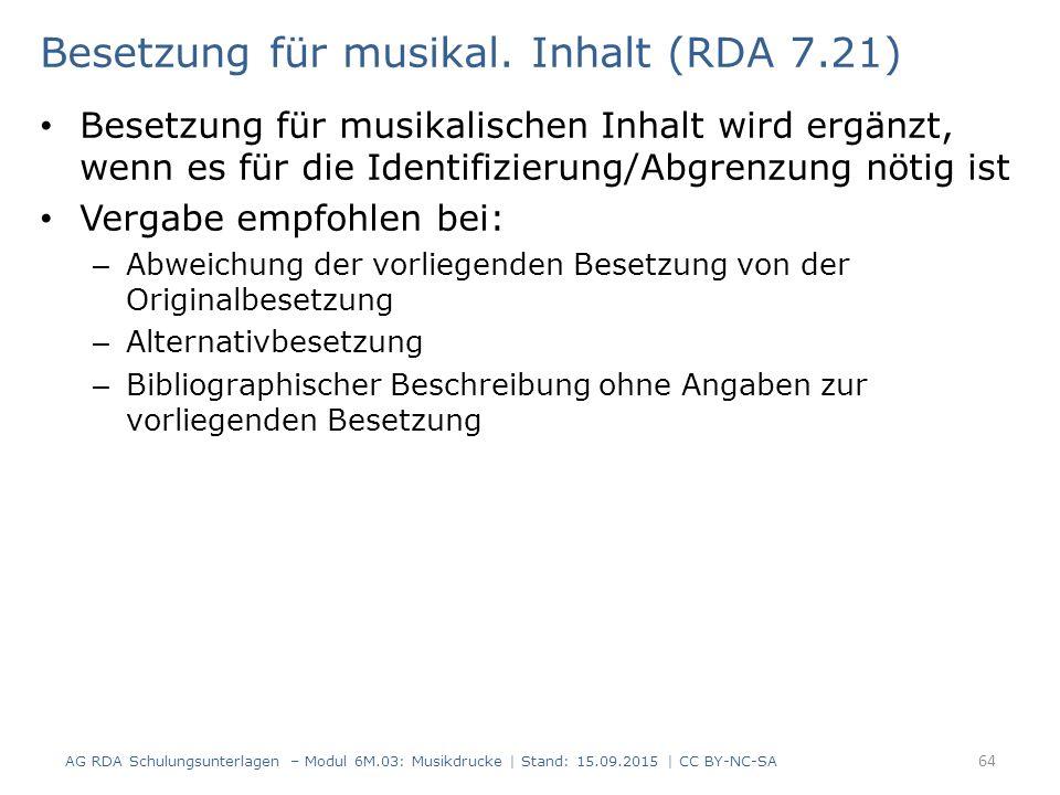 Besetzung für musikal. Inhalt (RDA 7.21) Besetzung für musikalischen Inhalt wird ergänzt, wenn es für die Identifizierung/Abgrenzung nötig ist Vergabe