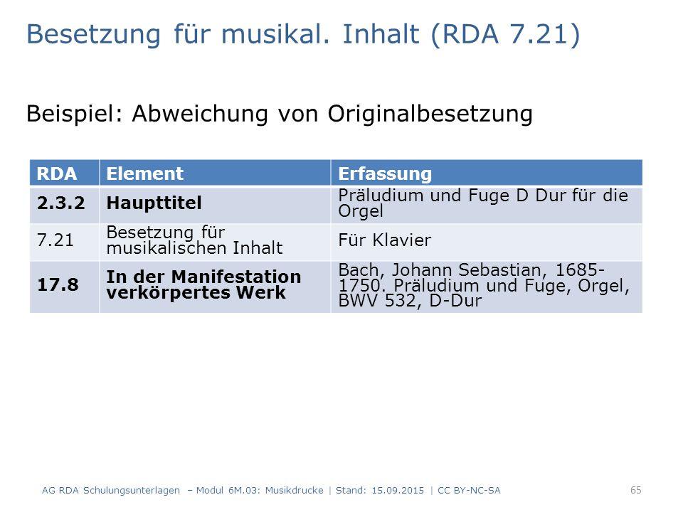 Besetzung für musikal. Inhalt (RDA 7.21) Beispiel: Abweichung von Originalbesetzung AG RDA Schulungsunterlagen – Modul 6M.03: Musikdrucke | Stand: 15.