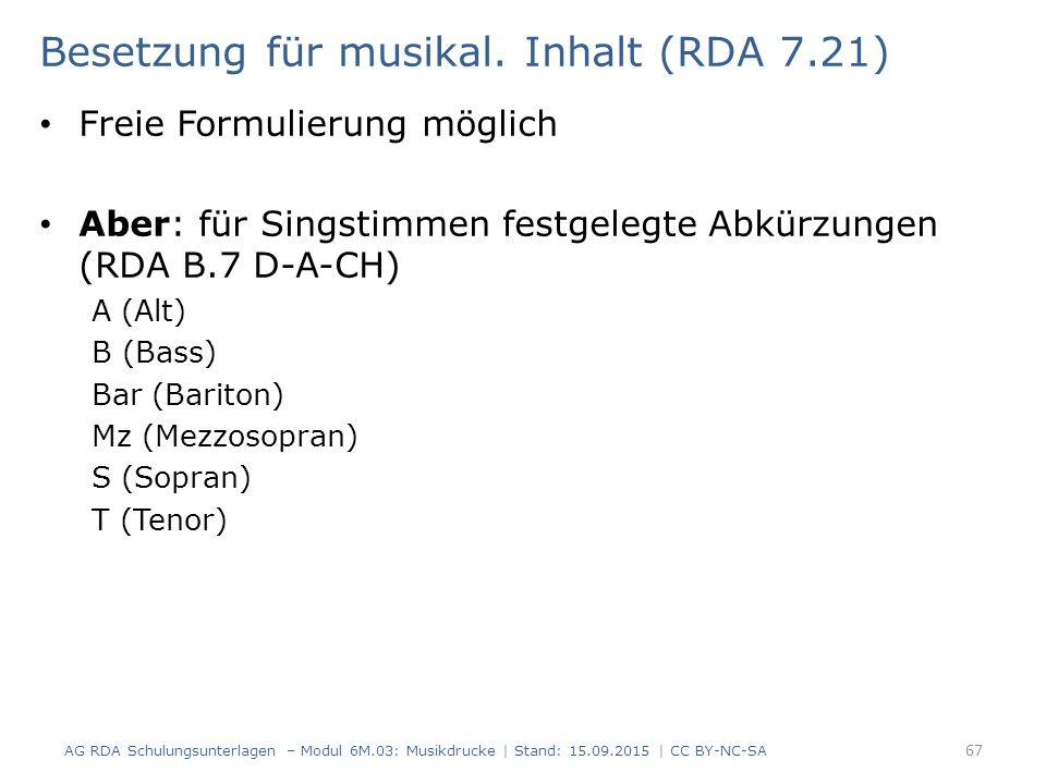 Besetzung für musikal. Inhalt (RDA 7.21) Freie Formulierung möglich Aber: für Singstimmen festgelegte Abkürzungen (RDA B.7 D-A-CH) A (Alt) B (Bass) Ba