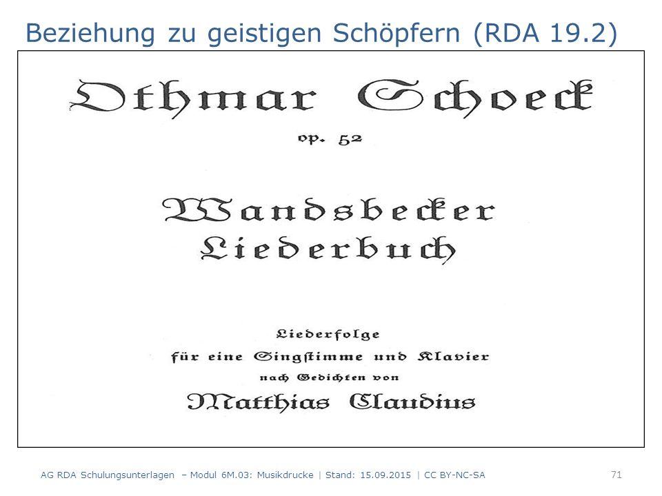 Beziehung zu geistigen Schöpfern (RDA 19.2) AG RDA Schulungsunterlagen – Modul 6M.03: Musikdrucke | Stand: 15.09.2015 | CC BY-NC-SA 71