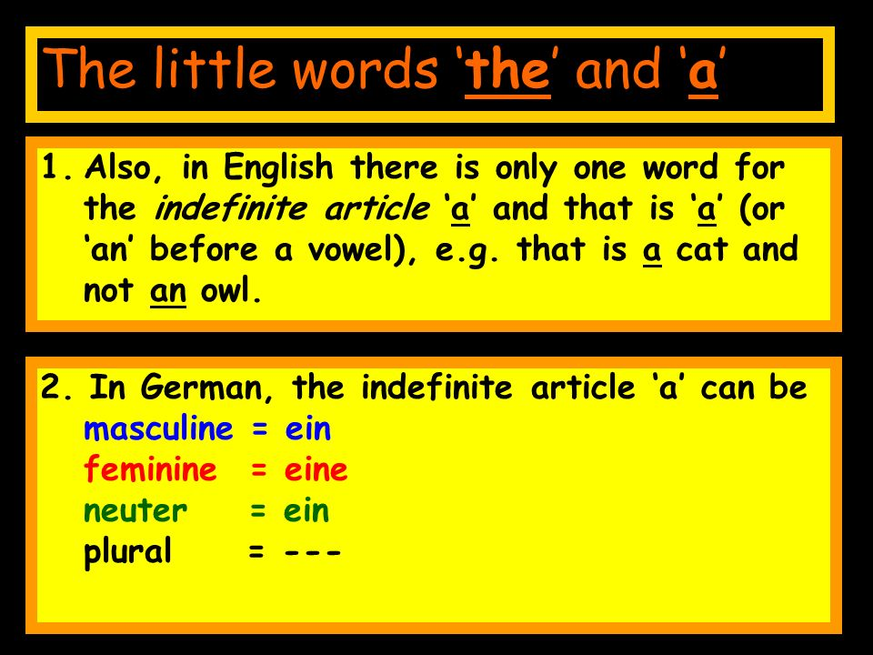 1.Also, in English there is only one word for the indefinite article 'a' and that is 'a' (or 'an' before a vowel), e.g.