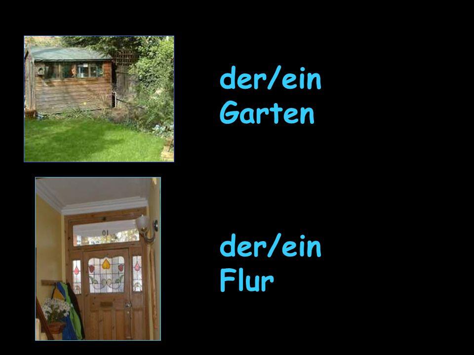 der/ein Garten der/ein Flur