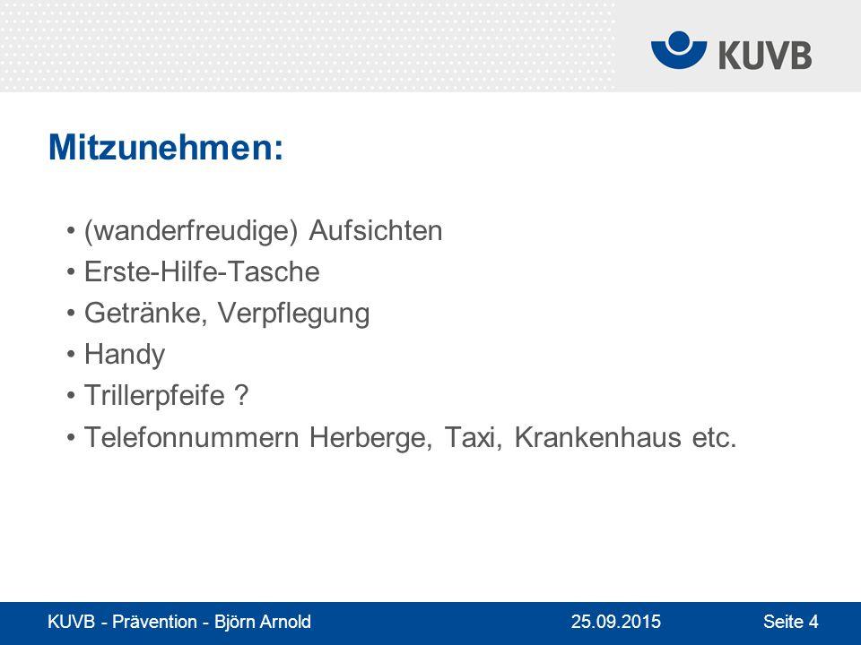 KUVB - Prävention - Björn Arnold Seite 4 Mitzunehmen: (wanderfreudige) Aufsichten Erste-Hilfe-Tasche Getränke, Verpflegung Handy Trillerpfeife .