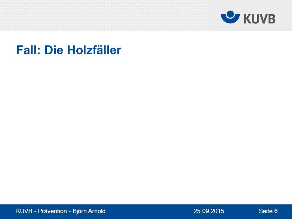 KUVB - Prävention - Björn Arnold Seite 6 Fall: Die Holzfäller 25.09.2015