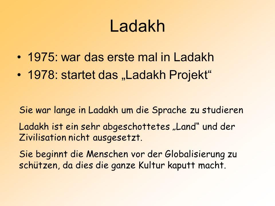 """Ladakh 1975: war das erste mal in Ladakh 1978: startet das """"Ladakh Projekt Sie war lange in Ladakh um die Sprache zu studieren Ladakh ist ein sehr abgeschottetes """"Land und der Zivilisation nicht ausgesetzt."""