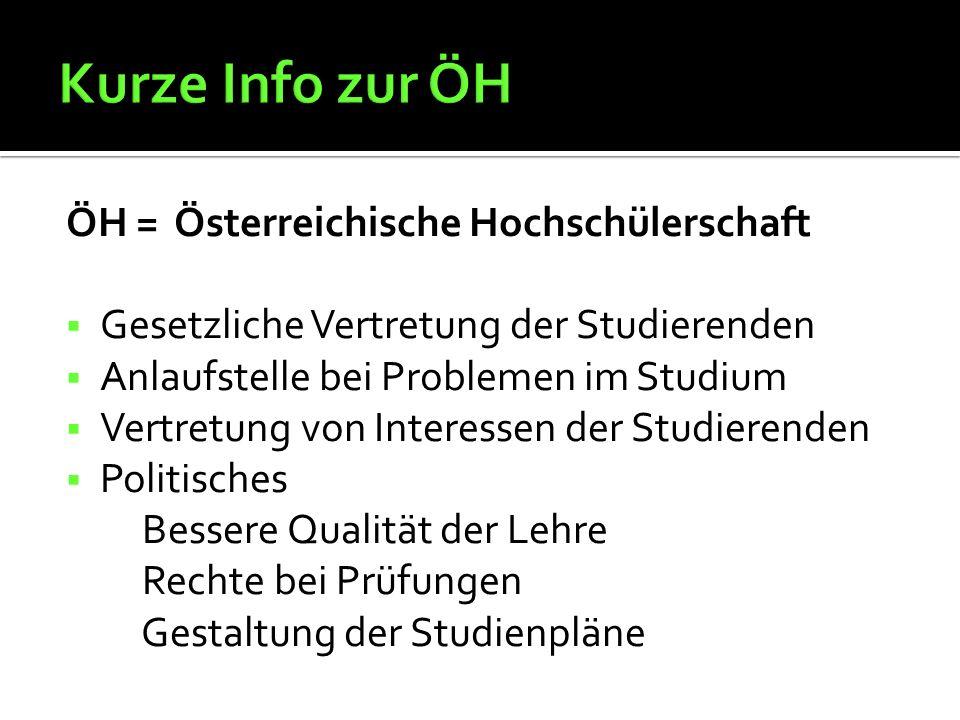 ÖH = Österreichische Hochschülerschaft  Gesetzliche Vertretung der Studierenden  Anlaufstelle bei Problemen im Studium  Vertretung von Interessen der Studierenden  Politisches Bessere Qualität der Lehre Rechte bei Prüfungen Gestaltung der Studienpläne