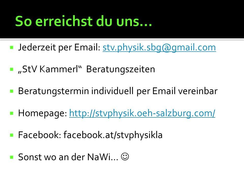 " Jederzeit per Email: stv.physik.sbg@gmail.comstv.physik.sbg@gmail.com  ""StV Kammerl Beratungszeiten  Beratungstermin individuell per Email vereinbar  Homepage: http://stvphysik.oeh-salzburg.com/http://stvphysik.oeh-salzburg.com/  Facebook: facebook.at/stvphysikla  Sonst wo an der NaWi…"