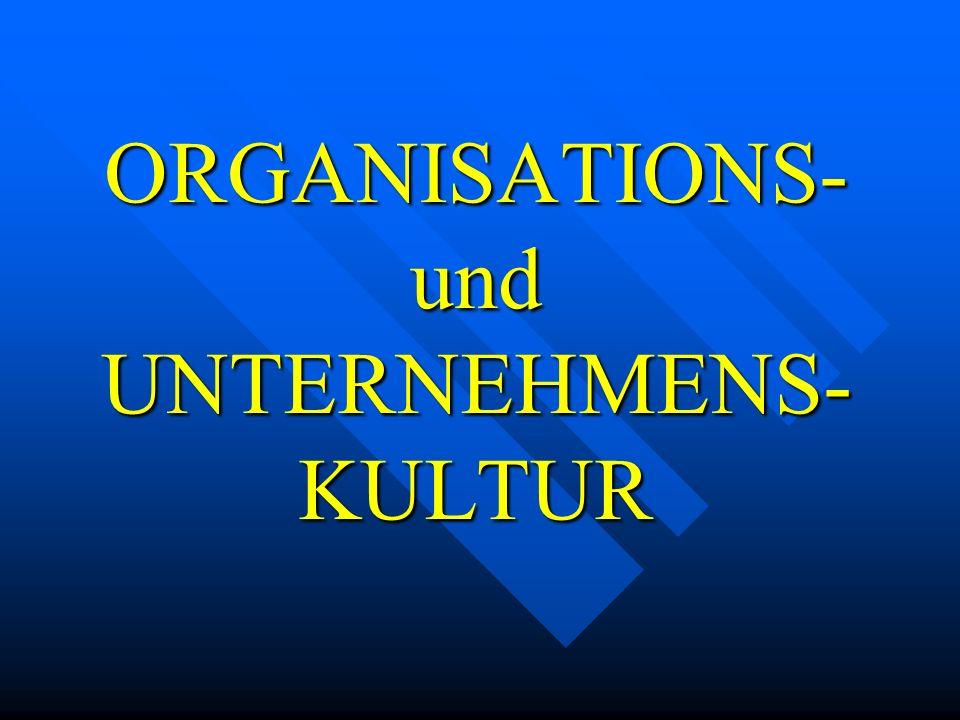 ORGANISATIONS- und UNTERNEHMENS- KULTUR