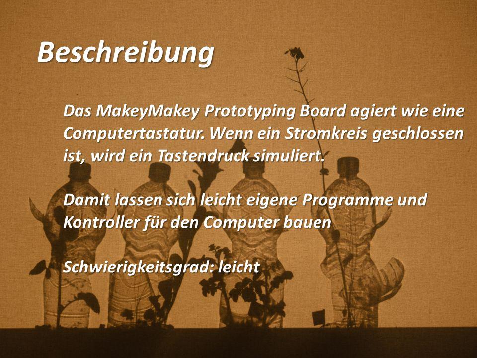 Versuchtsaufbau Tutorials: http://makeymakey.com/ http://blog.arduino.cc/2013/03/23/how-to-make-makey-makey/http://blog.arduino.cc/2013/03/23/how-to-make-makey-makey/  Eigenbau http://blog.arduino.cc/2013/03/23/how-to-make-makey-makey/Kunst/Designprojekt: https://www.youtube.com/watch?v=xvmTav3SYsc