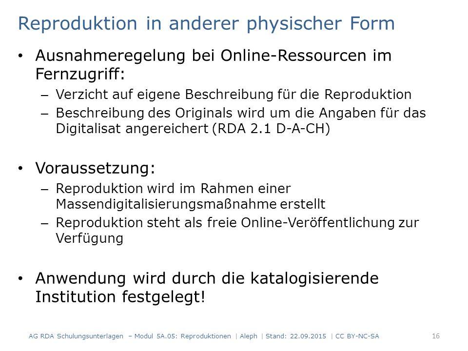Reproduktion in anderer physischer Form Ausnahmeregelung bei Online-Ressourcen im Fernzugriff: – Verzicht auf eigene Beschreibung für die Reproduktion