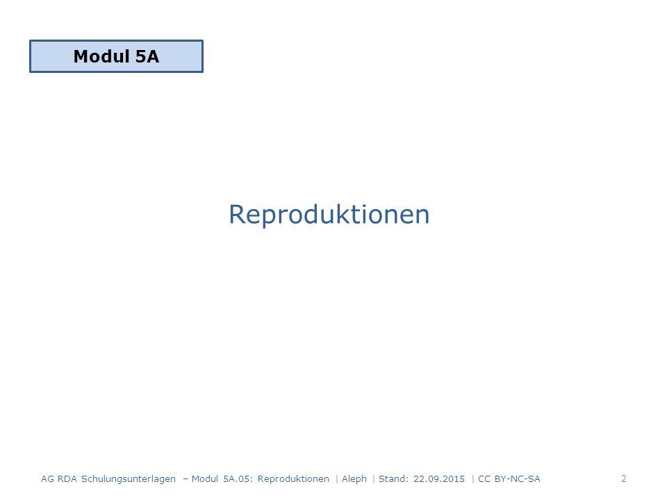 Reproduktionen Modul 5A 2 AG RDA Schulungsunterlagen – Modul 5A.05: Reproduktionen | Aleph | Stand: 22.09.2015 | CC BY-NC-SA