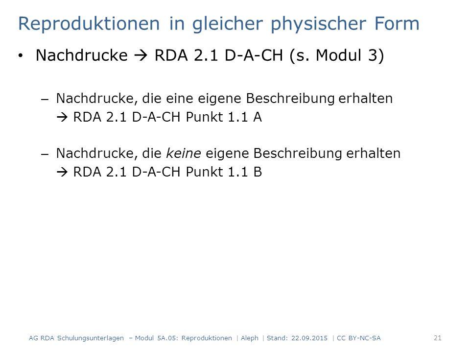 Reproduktionen in gleicher physischer Form Nachdrucke  RDA 2.1 D-A-CH (s. Modul 3) – Nachdrucke, die eine eigene Beschreibung erhalten  RDA 2.1 D-A-