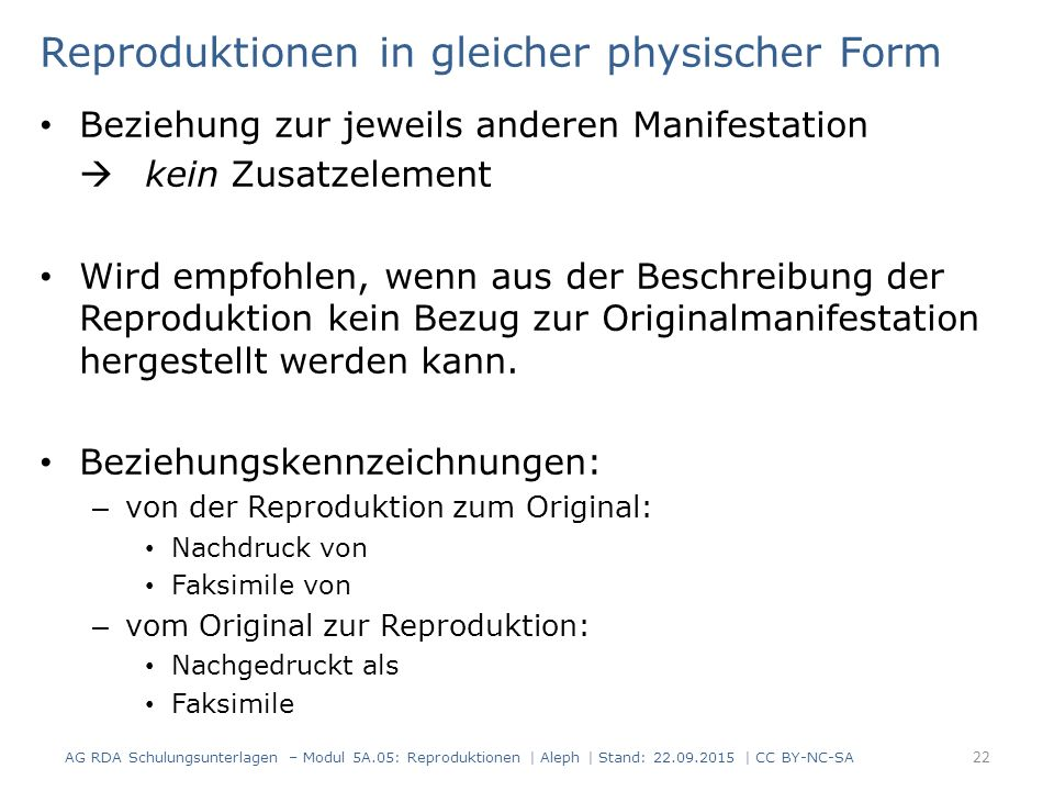 Reproduktionen in gleicher physischer Form Beziehung zur jeweils anderen Manifestation  kein Zusatzelement Wird empfohlen, wenn aus der Beschreibung