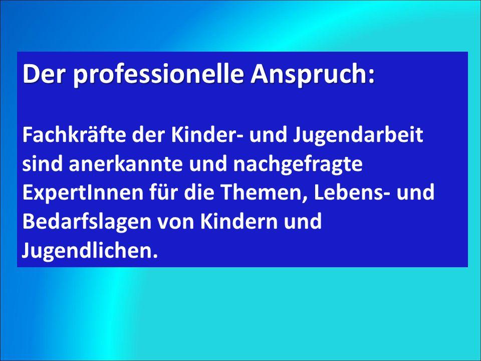 Der professionelle Anspruch: Fachkräfte der Kinder- und Jugendarbeit sind anerkannte und nachgefragte ExpertInnen für die Themen, Lebens- und Bedarfslagen von Kindern und Jugendlichen.