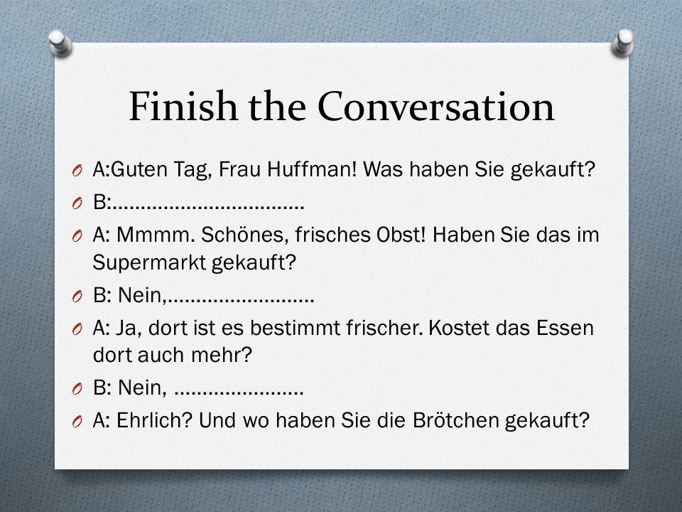 Finish the Conversation O A:Guten Tag, Frau Huffman.