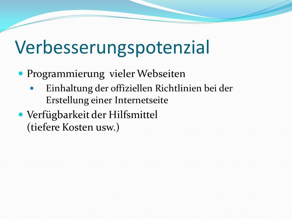 Verbesserungspotenzial Programmierung vieler Webseiten Einhaltung der offiziellen Richtlinien bei der Erstellung einer Internetseite Verfügbarkeit der Hilfsmittel (tiefere Kosten usw.)