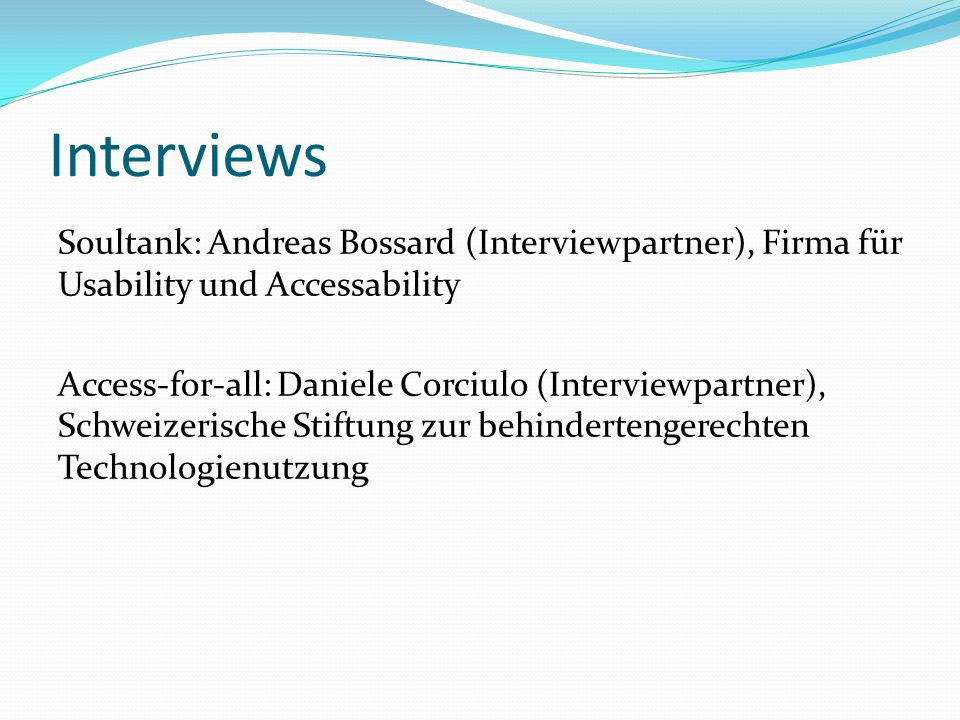 Interviews Soultank: Andreas Bossard (Interviewpartner), Firma für Usability und Accessability Access-for-all: Daniele Corciulo (Interviewpartner), Sc