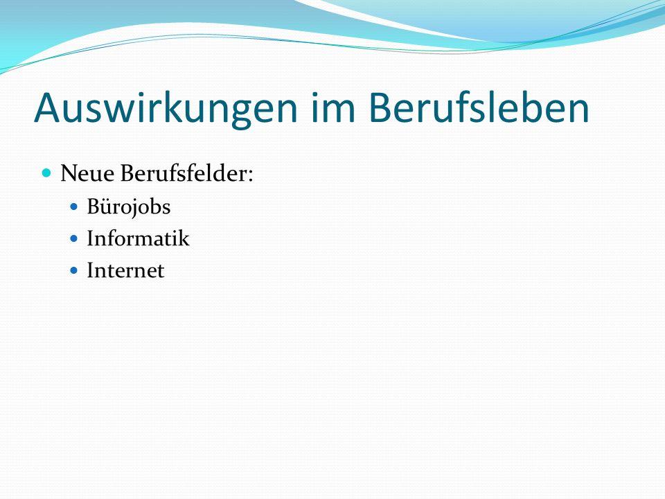 Auswirkungen im Berufsleben Neue Berufsfelder: Bürojobs Informatik Internet
