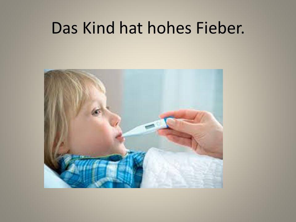 Das Kind hat hohes Fieber.