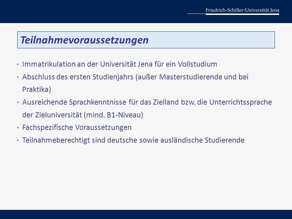Immatrikulation an der Universität Jena für ein Vollstudium Abschluss des ersten Studienjahrs (außer Masterstudierende und bei Praktika) Ausreichende Sprachkenntnisse für das Zielland bzw.