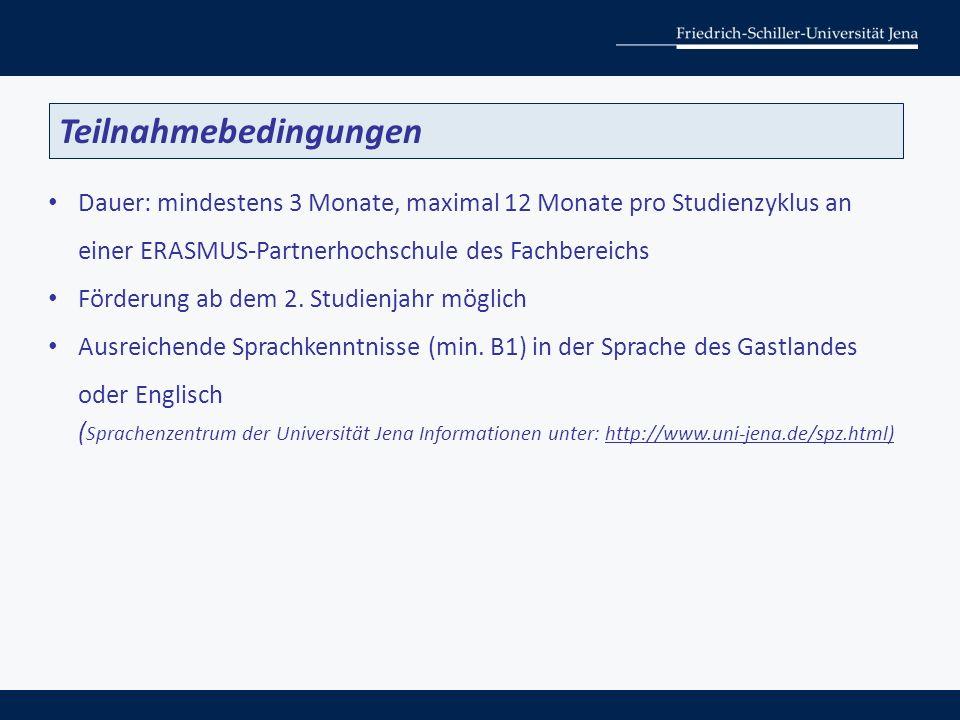 Teilnahmebedingungen Dauer: mindestens 3 Monate, maximal 12 Monate pro Studienzyklus an einer ERASMUS-Partnerhochschule des Fachbereichs Förderung ab dem 2.