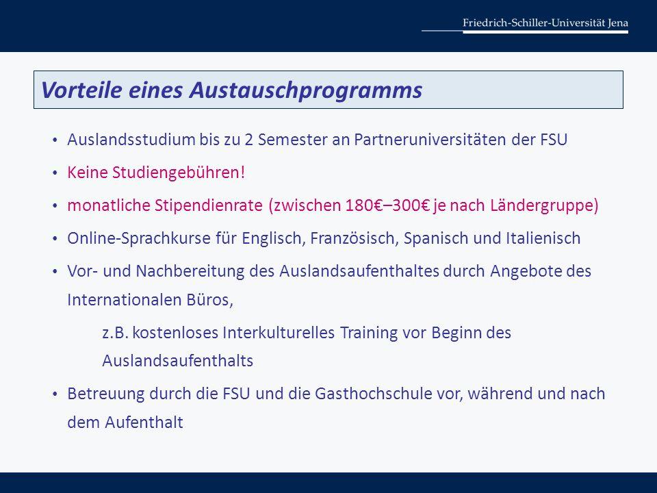 Auslandsstudium bis zu 2 Semester an Partneruniversitäten der FSU Keine Studiengebühren! monatliche Stipendienrate (zwischen 180€–300€ je nach Länderg