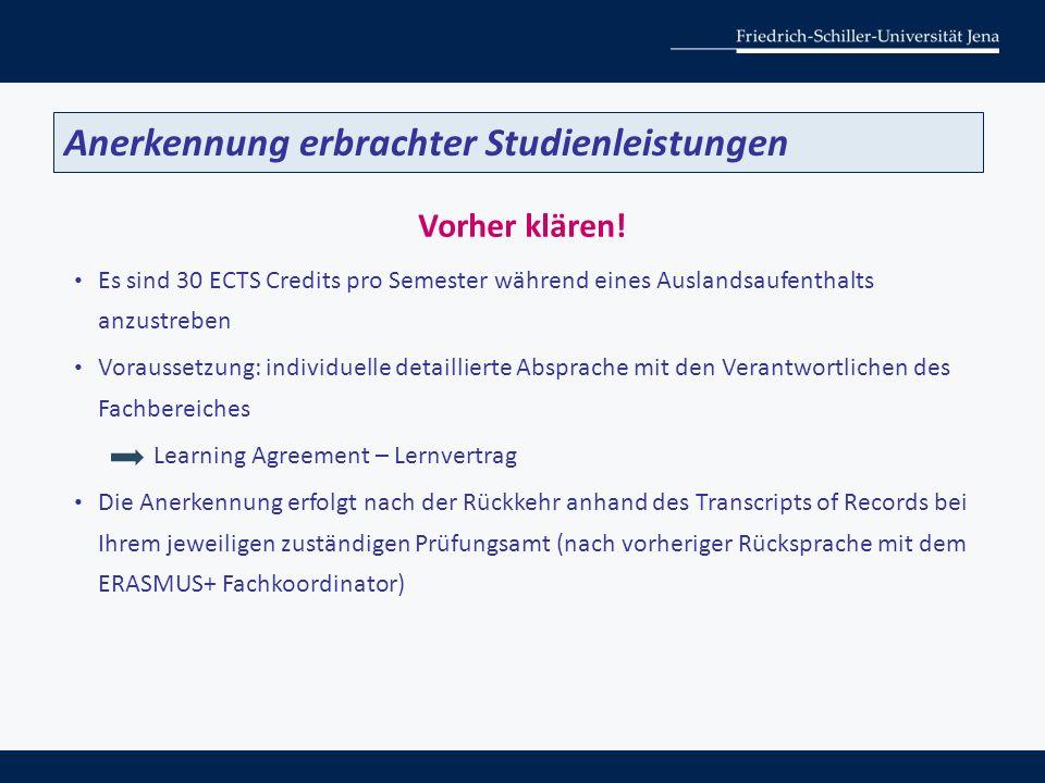 Vorher klären! Es sind 30 ECTS Credits pro Semester während eines Auslandsaufenthalts anzustreben Voraussetzung: individuelle detaillierte Absprache m