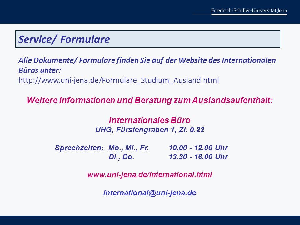 Service/ Formulare Alle Dokumente/ Formulare finden Sie auf der Website des Internationalen Büros unter: http://www.uni-jena.de/Formulare_Studium_Ausl