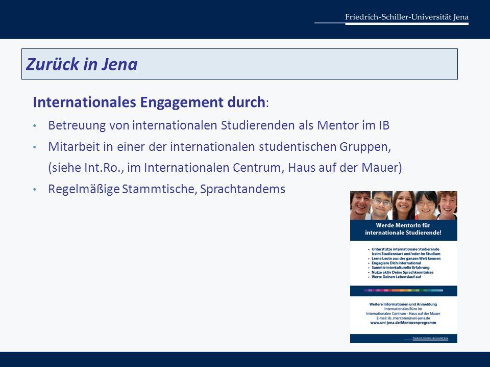 Internationales Engagement durch : Betreuung von internationalen Studierenden als Mentor im IB Mitarbeit in einer der internationalen studentischen Gruppen, (siehe Int.Ro., im Internationalen Centrum, Haus auf der Mauer) Regelmäßige Stammtische, Sprachtandems Zurück in Jena