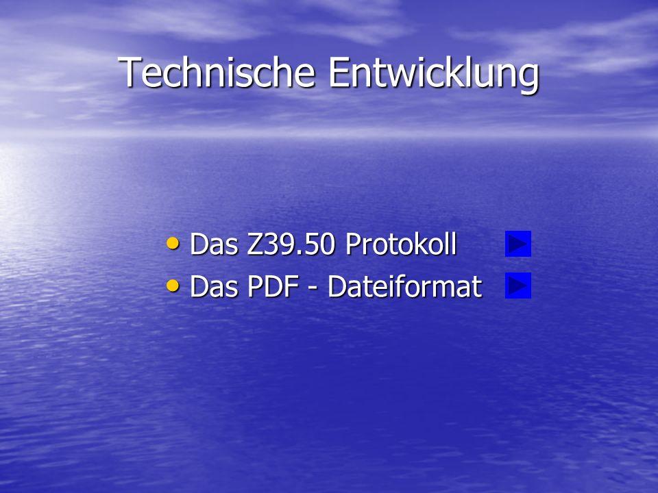 Technische Entwicklung Das Z39.50 Protokoll Das Z39.50 Protokoll Das PDF - Dateiformat Das PDF - Dateiformat
