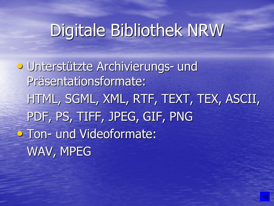 Digitale Bibliothek NRW Unterstützte Archivierungs- und Präsentationsformate: Unterstützte Archivierungs- und Präsentationsformate: HTML, SGML, XML, RTF, TEXT, TEX, ASCII, PDF, PS, TIFF, JPEG, GIF, PNG Ton- und Videoformate: Ton- und Videoformate: WAV, MPEG