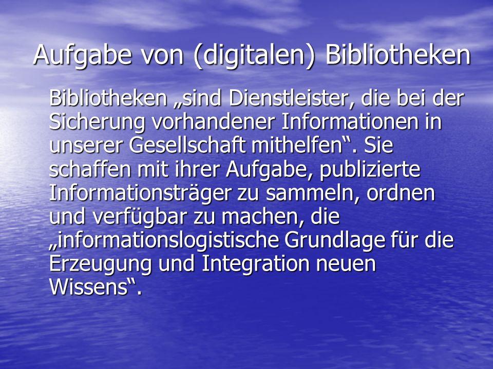 """Aufgabe von (digitalen) Bibliotheken Bibliotheken """"sind Dienstleister, die bei der Sicherung vorhandener Informationen in unserer Gesellschaft mithelfen ."""
