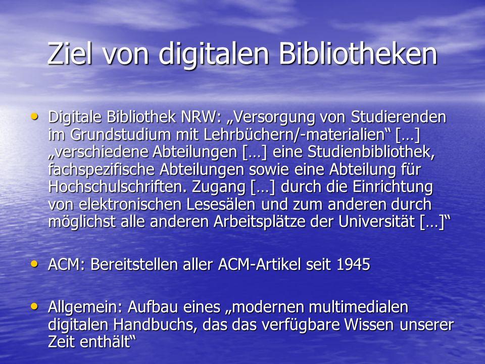 """Ziel von digitalen Bibliotheken Digitale Bibliothek NRW: """"Versorgung von Studierenden im Grundstudium mit Lehrbüchern/-materialien […] """"verschiedene Abteilungen […] eine Studienbibliothek, fachspezifische Abteilungen sowie eine Abteilung für Hochschulschriften."""