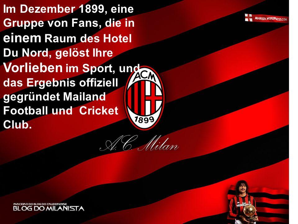 Im Dezember 1899, eine Gruppe von Fans, die in einem Raum des Hotel Du Nord, gelöst Ihre Vorlieben im Sport, und das Ergebnis offiziell gegründet Mailand Football und Cricket Club.