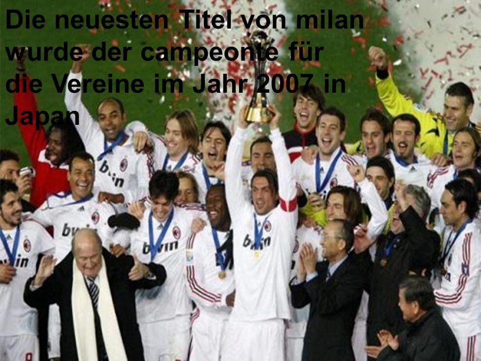 Die neuesten Titel von milan wurde der campeonte für die Vereine im Jahr 2007 in Japan