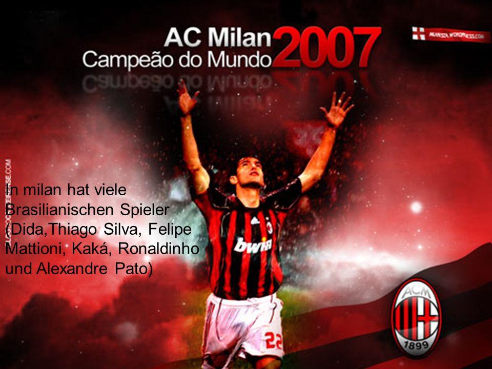 In milan hat viele Brasilianischen Spieler (Dida,Thiago Silva, Felipe Mattioni, Kaká, Ronaldinho und Alexandre Pato)