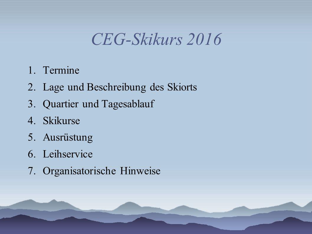 CEG-Skikurs 2016 1.Termine 2.Lage und Beschreibung des Skiorts 3.Quartier und Tagesablauf 4.Skikurse 5.Ausrüstung 6.Leihservice 7.Organisatorische Hin