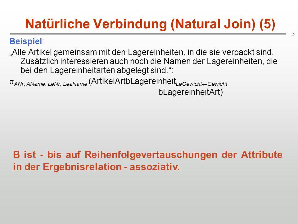 """3 Natürliche Verbindung (Natural Join) (5) Beispiel: """"Alle Artikel gemeinsam mit den Lagereinheiten, in die sie verpackt sind. Zusätzlich interessiere"""