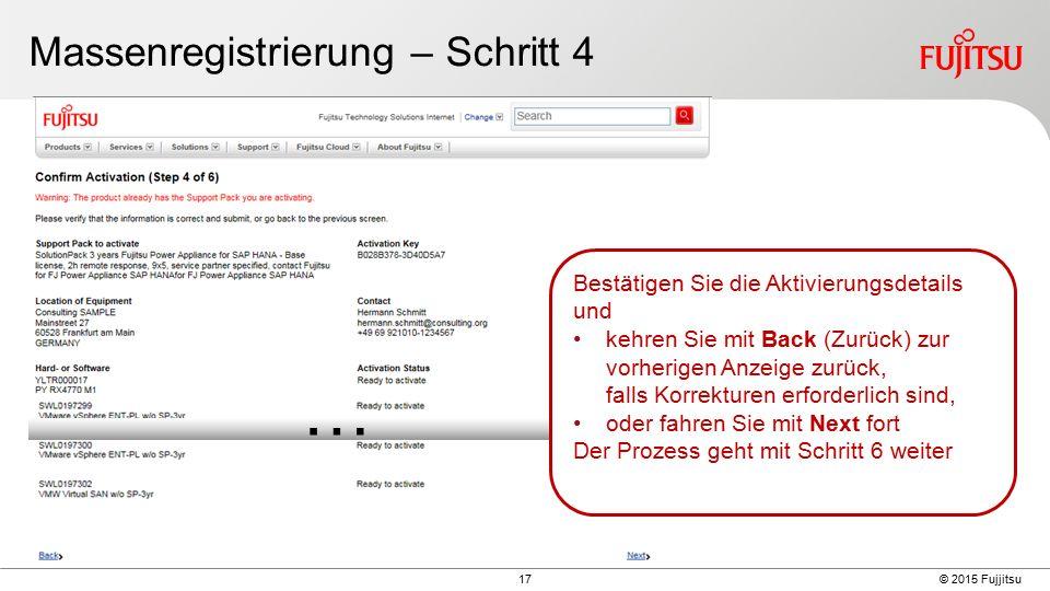 17 © 2015 Fujjitsu Massenregistrierung – Schritt 4 … Bestätigen Sie die Aktivierungsdetails und kehren Sie mit Back (Zurück) zur vorherigen Anzeige zurück, falls Korrekturen erforderlich sind, oder fahren Sie mit Next fort Der Prozess geht mit Schritt 6 weiter