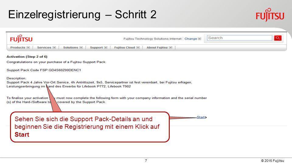 7 © 2015 Fujjitsu Einzelregistrierung – Schritt 2 Sehen Sie sich die Support Pack-Details an und beginnen Sie die Registrierung mit einem Klick auf Start