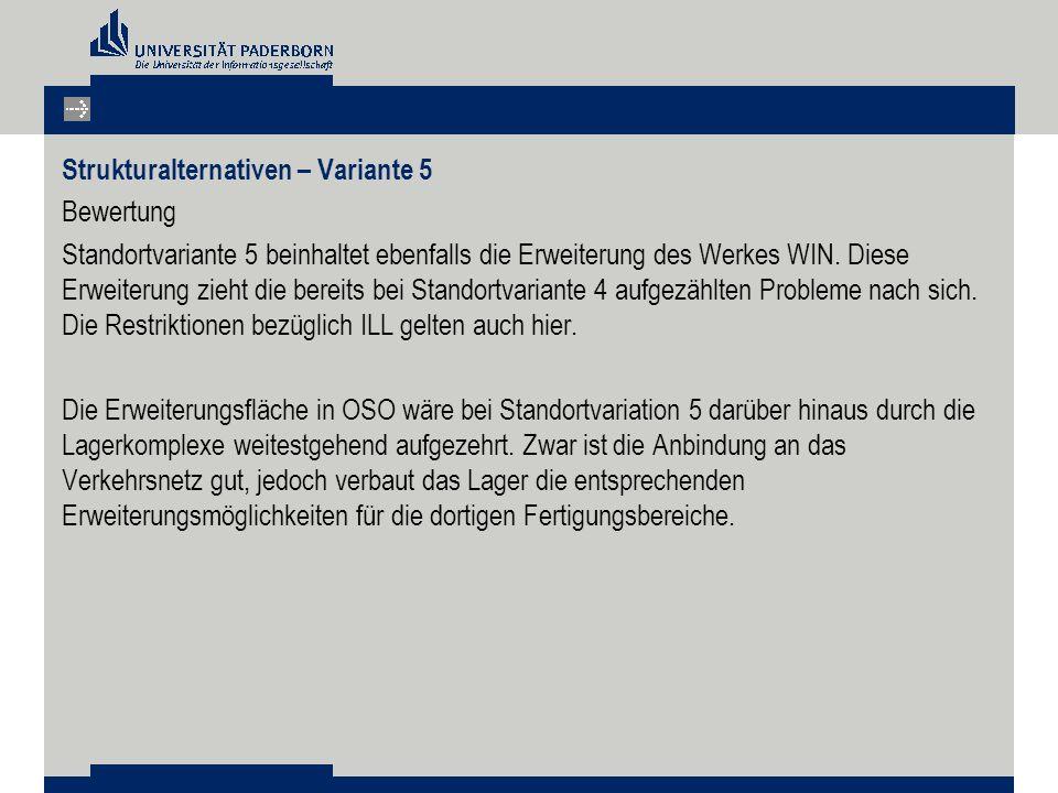 Strukturalternativen – Variante 5 Bewertung Standortvariante 5 beinhaltet ebenfalls die Erweiterung des Werkes WIN. Diese Erweiterung zieht die bereit