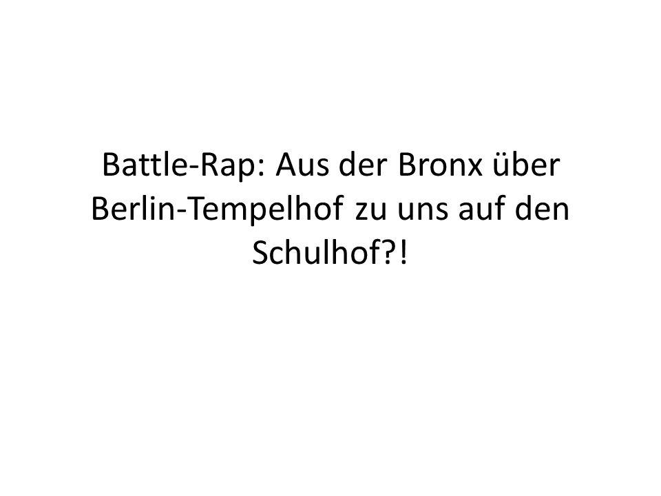 Battle-Rap: Aus der Bronx über Berlin-Tempelhof zu uns auf den Schulhof !