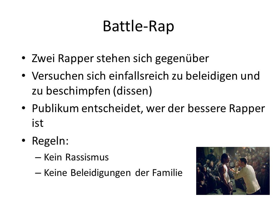 Battle-Rap Zwei Rapper stehen sich gegenüber Versuchen sich einfallsreich zu beleidigen und zu beschimpfen (dissen) Publikum entscheidet, wer der bessere Rapper ist Regeln: – Kein Rassismus – Keine Beleidigungen der Familie