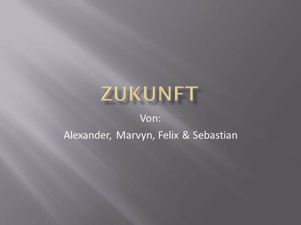 Von: Alexander, Marvyn, Felix & Sebastian