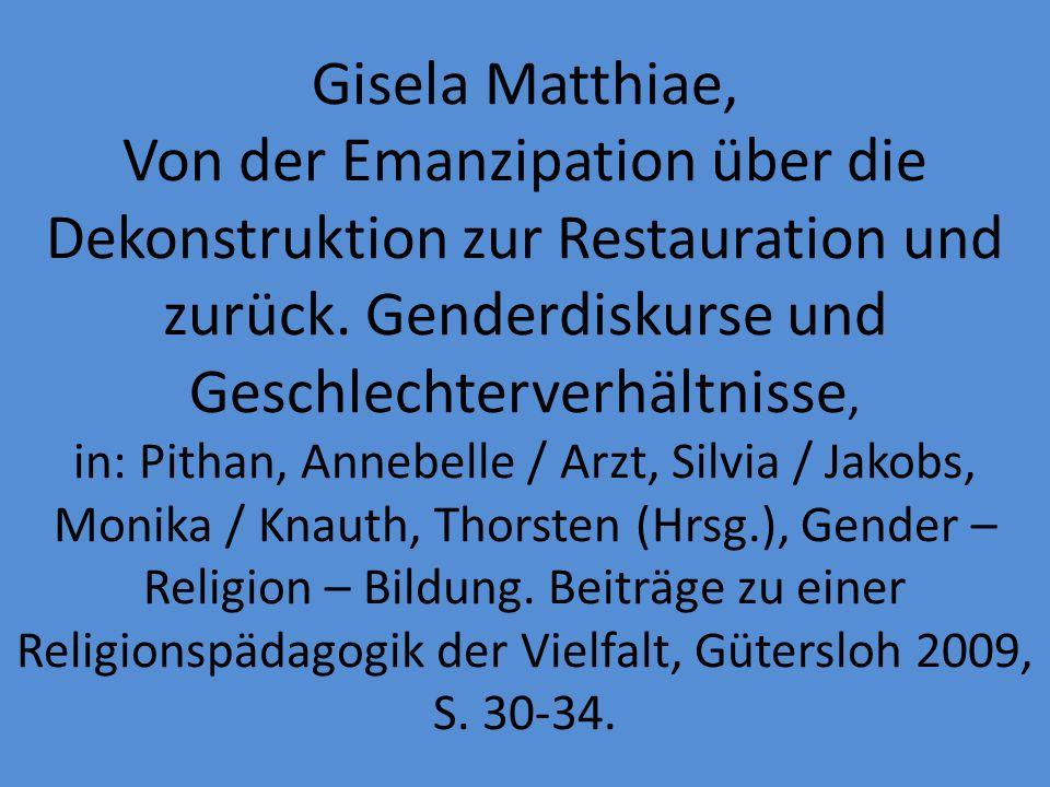 Gisela Matthiae, Von der Emanzipation über die Dekonstruktion zur Restauration und zurück. Genderdiskurse und Geschlechterverhältnisse, in: Pithan, An